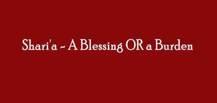Islamic Shariu0027a U2013 A Blessing OR A Burden