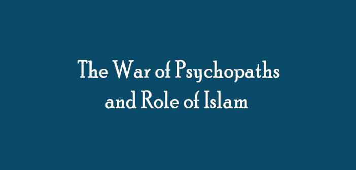 The-War-of-Psychopaths-and-Role-of-Islam