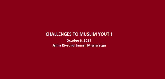 Challenges to Muslim Youth - JRJ Mississauga - Oct 3 2015 Slider Image