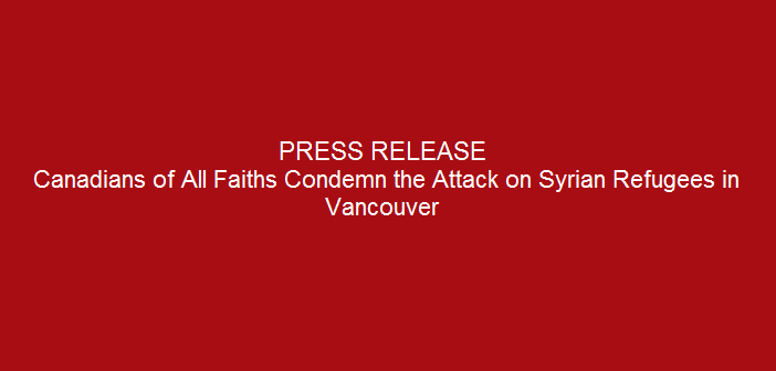 Canadians of All Faiths Condemn the Attack on Syrian Refugees in Vancouver
