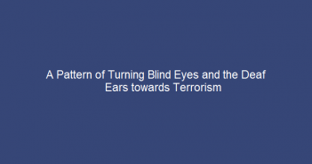 Current-Affairs-a-Pattern-of-turning-Blind-Eyes-and-the-Deaf-Ears-towards-Terrorism
