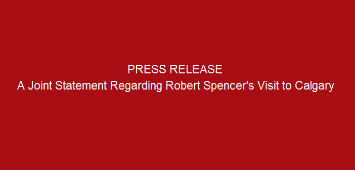 Press-release-a-Joint-Statement-regarding-Robert-Spencers-Visit-to-Calgary