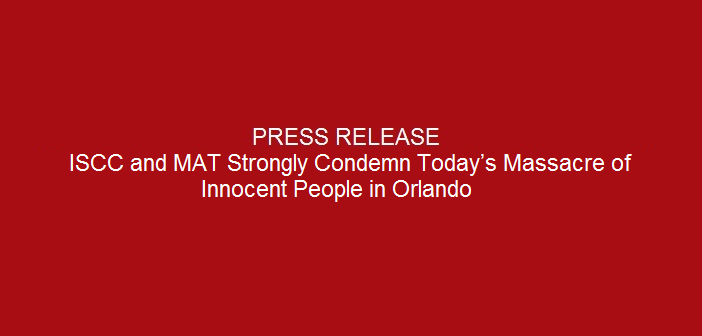 Press-release-ISCC-and-MAT-Strongly-Condemn-Today's-Massacre-of-Innocent-People-in-Orlando