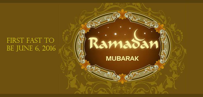 Ramadan Mubarak – First Fast to be June 6, 2016