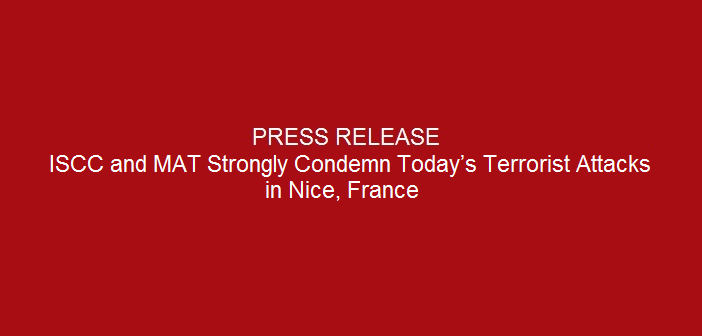 ISCC and MAT Strongly Condemn Today's Terrorist Attacks in Nice, France