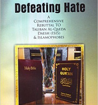 Defeating Hate – A Comprehensive Rebuttal To Taliban, AlQaeda, Daesh (ISIS) And Islamophobes