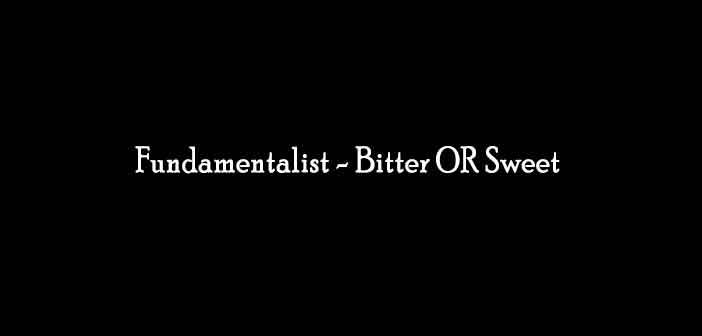 Fundamentalist---Bitter-OR-Sweet